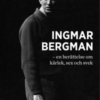 Thomas Sjöberg: Ingmar Bergman -en berättelse om kärlek, sex och svek